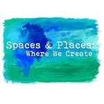 Spaces & Places Where We Create